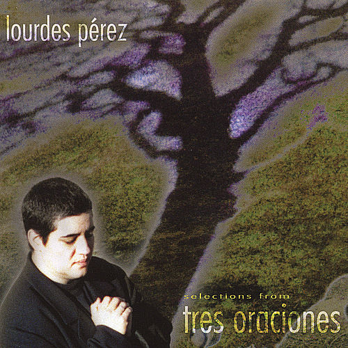 Selections From Tres Oraciones by Lourdes Perez