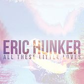 All These Little Loves by Eric Hunker