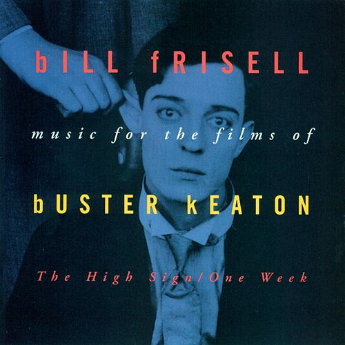 Music For The Films Of Buster Keaton: The High Sign/One Week by Bill Frisell