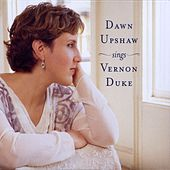 Dawn Upshaw Sings Vernon Duke by Dawn Upshaw