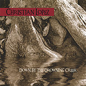 Down By The Drowning Creek von Christian Lopez