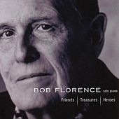 Friends / Treasures / Heroes by Bob Florence