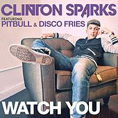 Watch You (feat. Pitbull & Disco Fries) [Radio Edit] - Single by Clinton Sparks