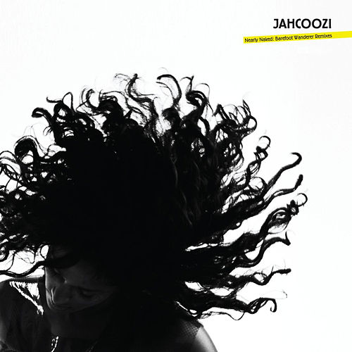 Nearly Naked: Barefoot Wanderer Remixes by Jahcoozi