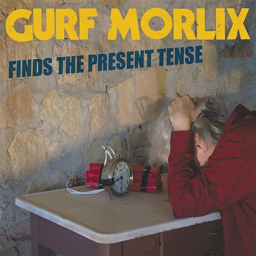 Gurf Morlix Finds the Present Tense by Gurf Morlix
