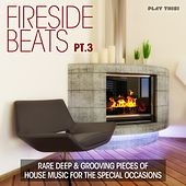 Fireside Beats, Vol. 3 (Rare Deep & Grooving Pieces of House Music for the Special Occasions) by Various Artists