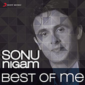 Sonu Nigam: Best of Me by Sonu Nigam