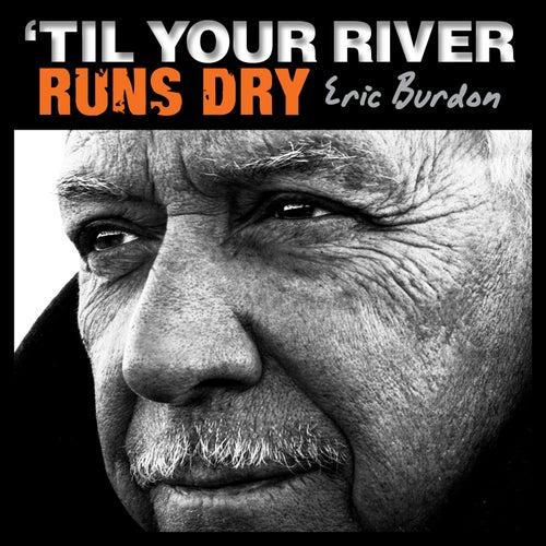 'Til Your River Runs Dry by Eric Burdon