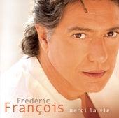 Merci La Vie de Frédéric François
