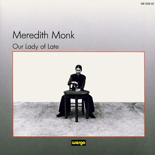 Our Lady Of Late by Meredith Monk