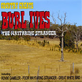 Country Greats - Burl Ives - The Wayfaring Stranger by Burl Ives