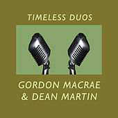 Timeless Duos: Gordon Macrae and Dean Martin by Various Artists