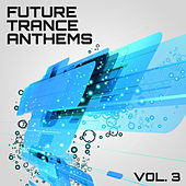 Future Trance Anthems, Vol. 3 von Various Artists