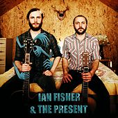 Ian Fisher & The Present by Ian Fisher