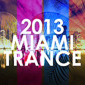2013 Miami Trance by Various Artists