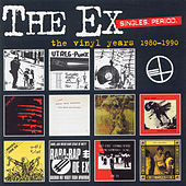 The Singles. Period: The Vinyl Years 1980-1990 by The Ex
