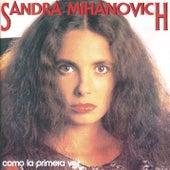 Como La Primera Vez de Sandra Mihanovich