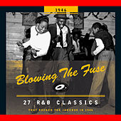 Blowing The Fuse - 27 R&B Classics That Rocked The Jukebox In 1946 by Various Artists