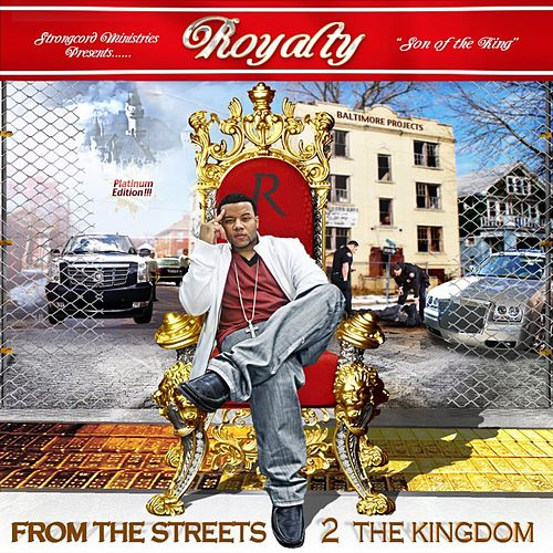 From The Streets To The Kingdom by Royalty