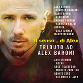 Il Senso...Di Alex (Tributo Ad Alex Baroni) di Various Artists