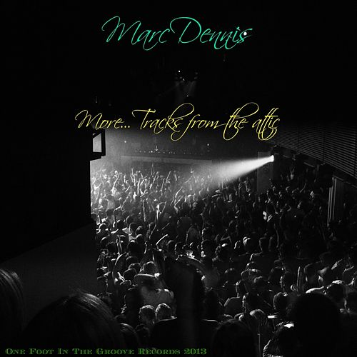 More Tracks From The Attic by Marc Dennis