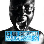 Club Session Pres. Club Weapons No. 20 (Selected House Music Sureplayer) von Various Artists