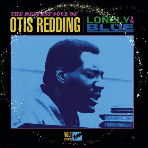 Lonely & Blue: The Deepest Soul of Otis Redding by Otis Redding