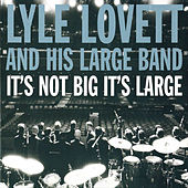 It's Not Big It's Large de Lyle Lovett
