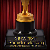 Greatest Soundtracks 2013 - Award Winners and Nominees by Various Artists