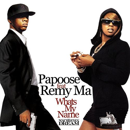 Whats My Name (feat. Remy Ma) by Papoose