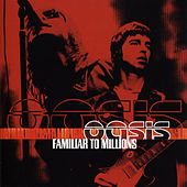 Familiar To Millions by Oasis
