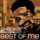 Shankar Mahadevan: Best Of Me by Various Artists