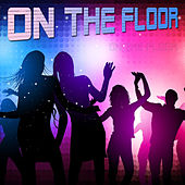 On the Floor by On The Floor