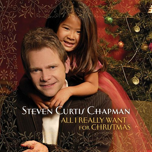 All I Really Want For Christmas by Steven Curtis Chapman