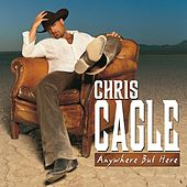 Anywhere But Here by Chris Cagle