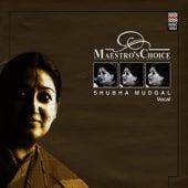 Maestro's Choice - Shubha Mudgal by Shubha Mudgal
