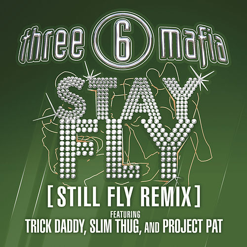 Stay Fly (still Fly Remix) (clean) by Three 6 Mafia