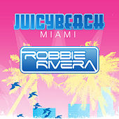 Robbie Rivera Presents Juicy Beach 2013 by Various Artists