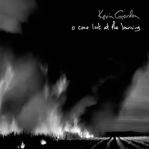 O Come Look at The Burning by Kevin Gordon