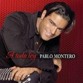 A Toda Ley de Pablo Montero