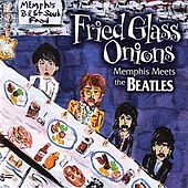 Fried Glass Onions: Memphis Meets The Beatles by Various Artists