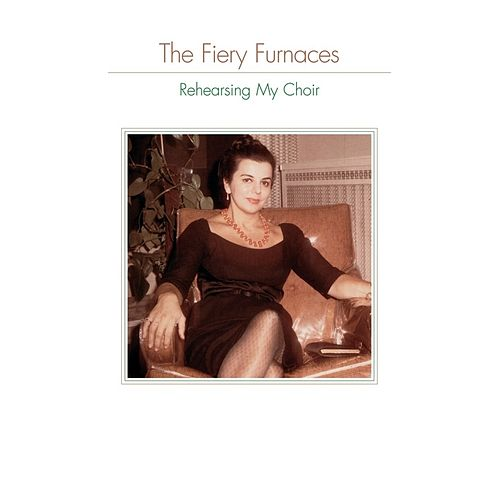 Rehearsing My Choir by The Fiery Furnaces