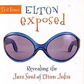 Elton Exposed: Revealing the Jazz Soul of Elton John by Ted Howe