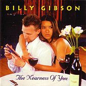 The Nearness Of You by Billy Gibson