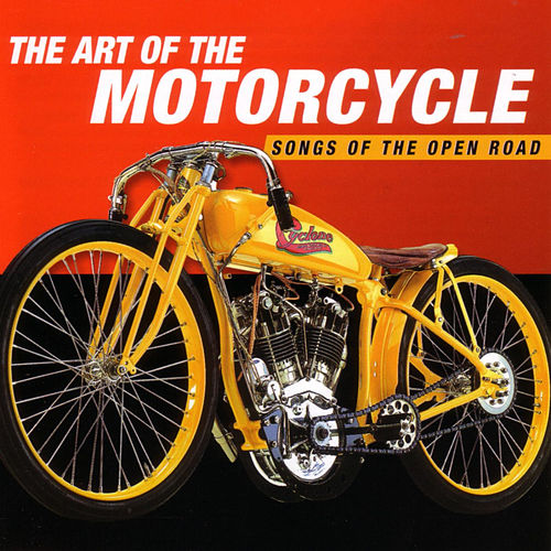 The Art Of The Motorcycle - Songs Of The Open Road by Various Artists