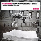 Weak Become Heroes Remixes by The Streets