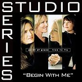 Begin With Me [Studio Series Performance Track] by Performance Track - Point of Grace