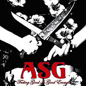 Feeling Good Is Good Enough by ASG
