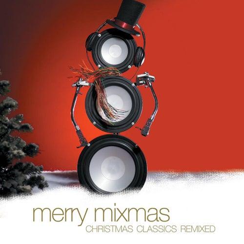 Merry Mixmas: Christmas Classics Remixed by Various Artists