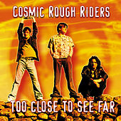 Too Close To See Far by The Cosmic Rough Riders